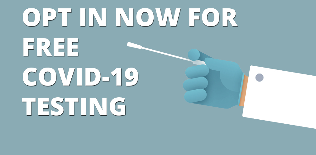 Opt in now for free COVID-19 testing